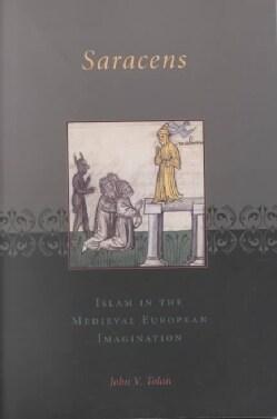 Saracens: Islam in the Medieval European Imagination (Paperback)