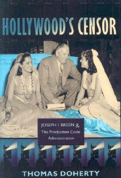 Hollywood's Censor: Joseph I. Breen and the Production Code Administration (Hardcover)