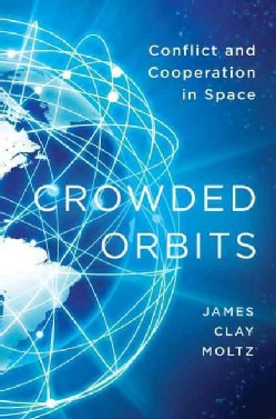 Crowded Orbits: Conflict and Cooperation in Space (Hardcover)
