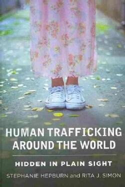 Human Trafficking Around the World: Hidden in Plain Sight (Paperback)
