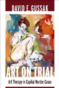 Art on Trial: Art Therapy in Capital Murder Cases (Paperback)