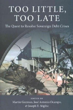 Too Little, Too Late: The Quest to Resolve Sovereign Debt Crises (Hardcover)