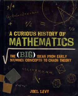 A Curious History of Mathematics: The (Big) Ideas from Early Number Concepts to Chaos Theory (Hardcover)