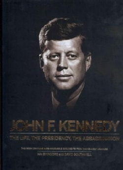 John F. Kennedy: The Life, the Presidency, the Assassination (Hardcover)
