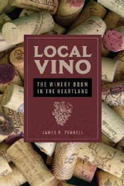 Local Vino: The Winery Boom in the Heartland (Paperback)