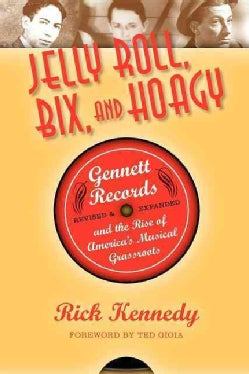 Jelly Roll, Bix, and Hoagy: Gennett Records and the Rise of America's Musical Grassroots (Paperback)