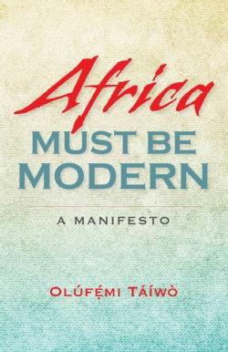Africa Must Be Modern: A Manifesto (Paperback)