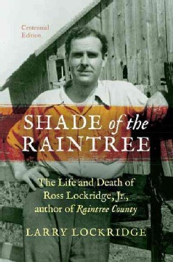 Shade of the Raintree: The Life and Death of Ross Lockridge, Jr., Author of Raintree County (Paperback)