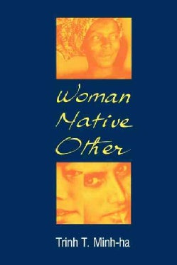 Woman, Native, Other: Writing Postcoloniality and Feminism (Paperback)