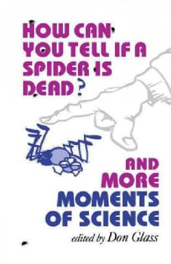 How Can You Tell If a Spider Is Dead?: And More Moments of Science (Paperback)