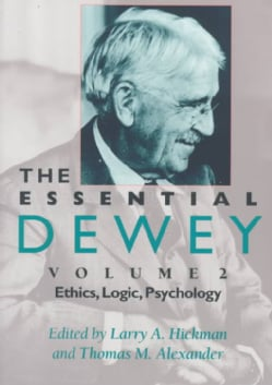 The Essential Dewey: Ethics, Logic, Psychology (Paperback)