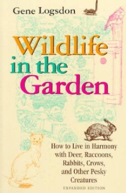 Wildlife in the Garden: How to Live in Harmony With Deer, Raccoons, Rabbits, Crows, and Other Pesky Creatures (Paperback)