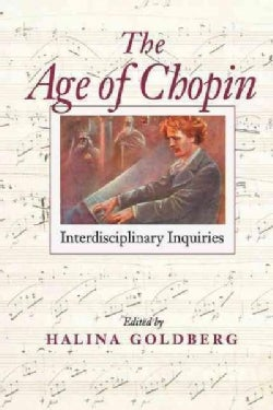 The Age of Chopin: Interdisciplinary Inquiries (Paperback)