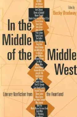 In the Middle of the Middle West: Literary Nonfiction from the Heartland (Paperback)