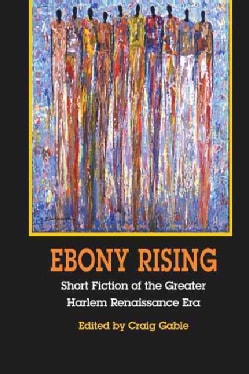 Ebony Rising: Short Fiction of the Greater Harlem Renaissance Era (Paperback)