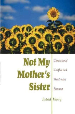 Not My Mother's Sister: Generational Conflict and Third-Wave Feminism (Paperback)