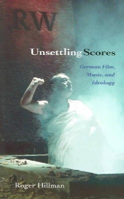 Unsettling Scores: German Film, Music, And Ideology (Paperback)