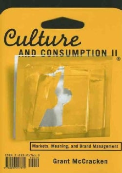 Culture And Consumption II: Markets, Meaning, And Brand Management (Paperback)