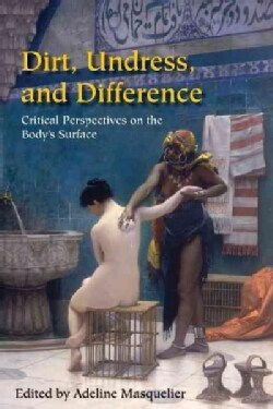 Dirt, Undress, And Difference: Critical Perspectives On The Body's Surface (Paperback)