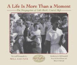 A Life Is More Than a Moment: The Desegregation of Little Rock's Central High (Paperback)