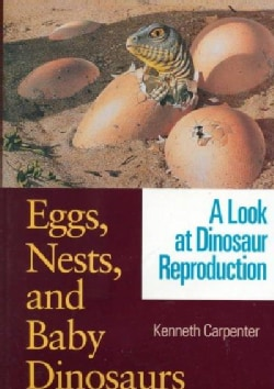 Eggs, Nests, and Baby Dinosaurs: A Look at Dinosaur Reproduction (Hardcover)