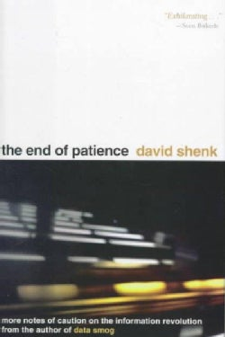 The End of Patience: Cautionary Notes on the Information Revolution (Hardcover)