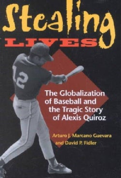 Stealing Lives: The Globalization of Baseball and the Tragic Story of Alexis Quiroz (Hardcover)