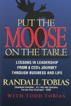 Put the Moose on the Table: Lessons in Leadership from a Ceo's Journey Through Business and Life (Hardcover)