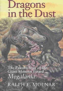 Dragons in the Dust: The Paleobiology of the Giant Monitor Lizard Megalania (Hardcover)