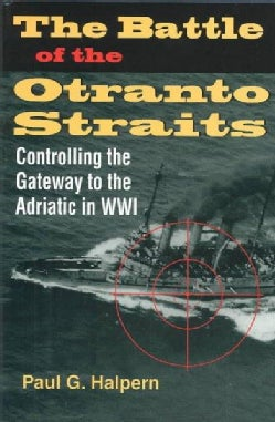 The Battle of the Otranto Straits: Controlling the Gateway to the Adriatic in World War I (Hardcover)