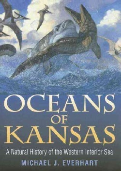 Oceans Of Kansas: A Natural History Of The Western Interior Sea (Hardcover)