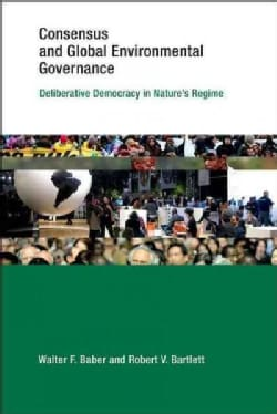 Consensus and Global Environmental Governance: Deliberative Democracy in Nature's Regime (Hardcover)