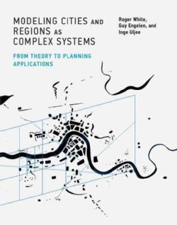 Modeling Cities and Regions As Complex Systems: From Theory to Planning Applications (Hardcover)
