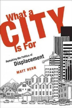 What a City Is for: Remaking the Politics of Displacement (Hardcover)