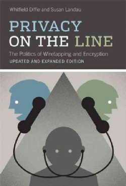 Privacy on the Line: The Politics of Wiretapping and Encryption (Paperback)