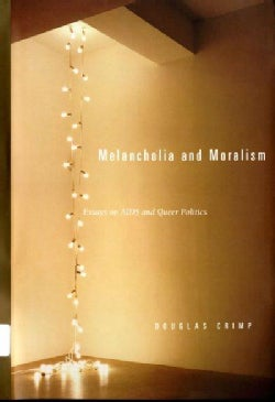 Melancholia and Moralism: Essays on AIDS And Queer Politics (Paperback)
