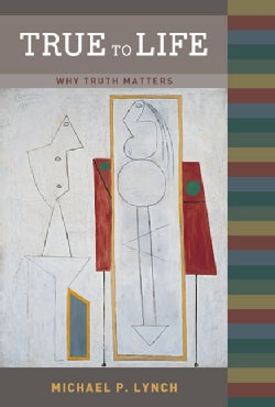 True to Life: Why Truth Matters (Paperback)