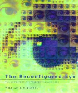 The Reconfigured Eye: Visual Truth in the Post-Photographic Era (Paperback)