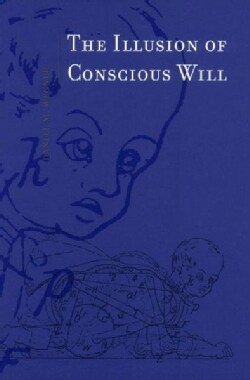 The Illusion of Conscious Will (Paperback)