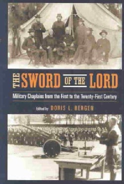 Sword of the Lord : Military Chaplains from the First to the Twenty-First Century: Military Chaplains from the Fi... (Paperback)