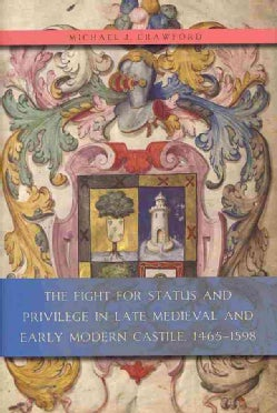 The Fight for Status and Privilege in Late Medieval and Early Modern Castile, 1465-1598 (Hardcover)