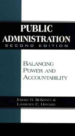 Public Administration: Balancing Power and Accountability (Paperback)
