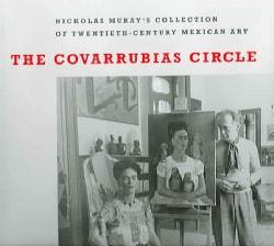 The Covarrubias Circle: Nickolas Muray's Collection of Twentieth-Century Mexican Art (Hardcover)