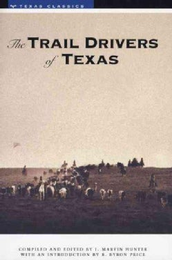 The Trail Drivers of Texas: Interesting Sketches of Early Cowboys and Their Experiences on the Range and on the T... (Paperback)