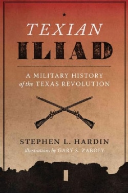 Texian Iliad: A Military History of the Texas Revolution, 1835-1836 (Paperback)