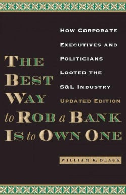 The Best Way to Rob a Bank Is to Own One: How Corporate Executives and Politicians Looted the S&L Industry (Paperback)