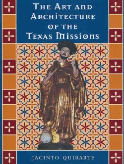 The Art and Architecture of the Texas Missions (Hardcover)