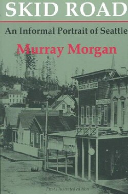 Skid Road: An Informal Portrait of Seattle (Paperback)