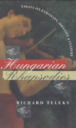 Hungarian Rhapsodies: Essays on Ethnicity, Identity, and Culture (Paperback)