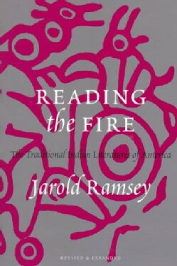 Reading the Fire: The Traditional Indian Literatures of America (Paperback)